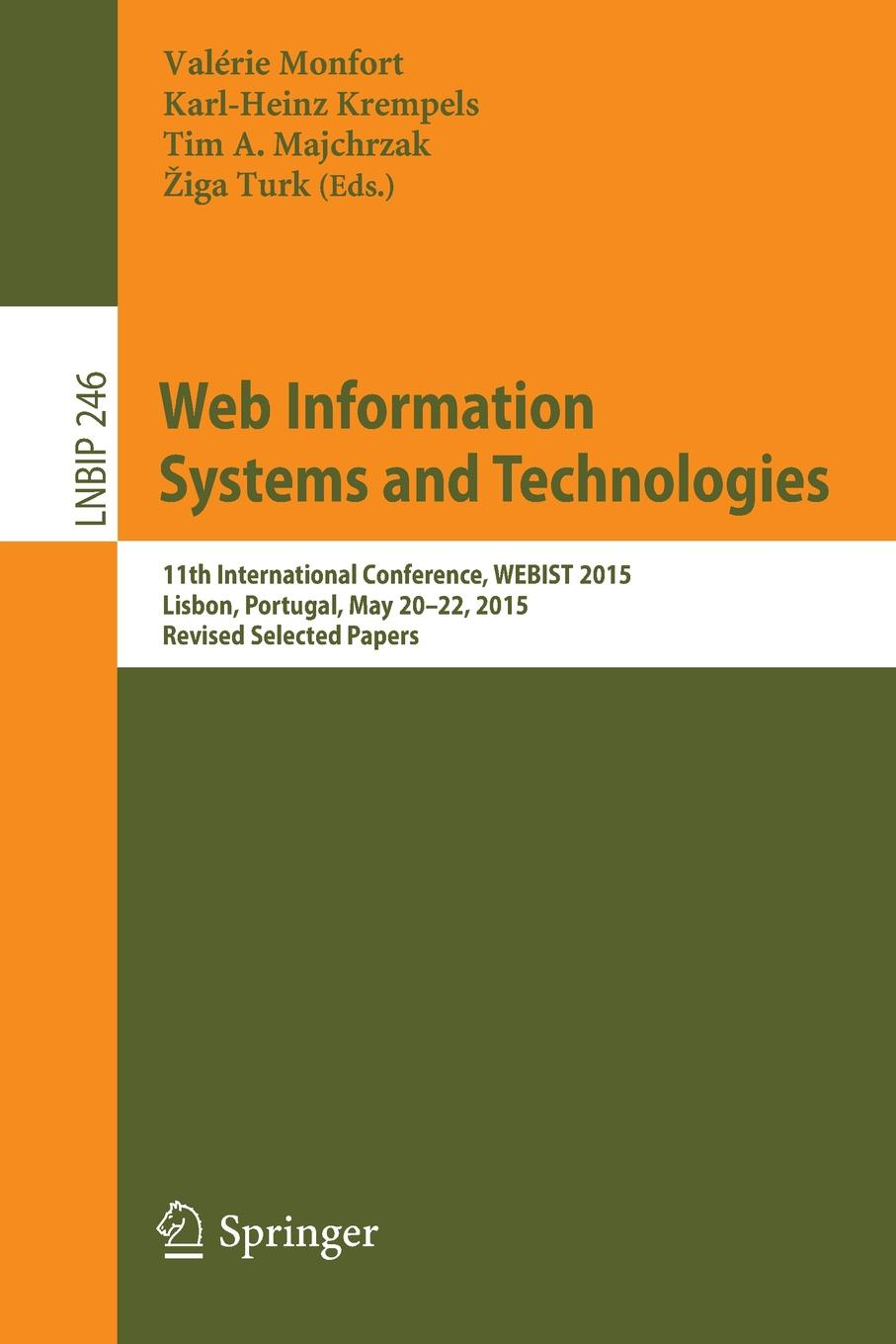 Web Information Systems and Technologies. 11th International Conference, WEBIST 2015, Lisbon, Portugal, May 20-22, 2015, Revised Selected Papers snehal joglekar web technologies