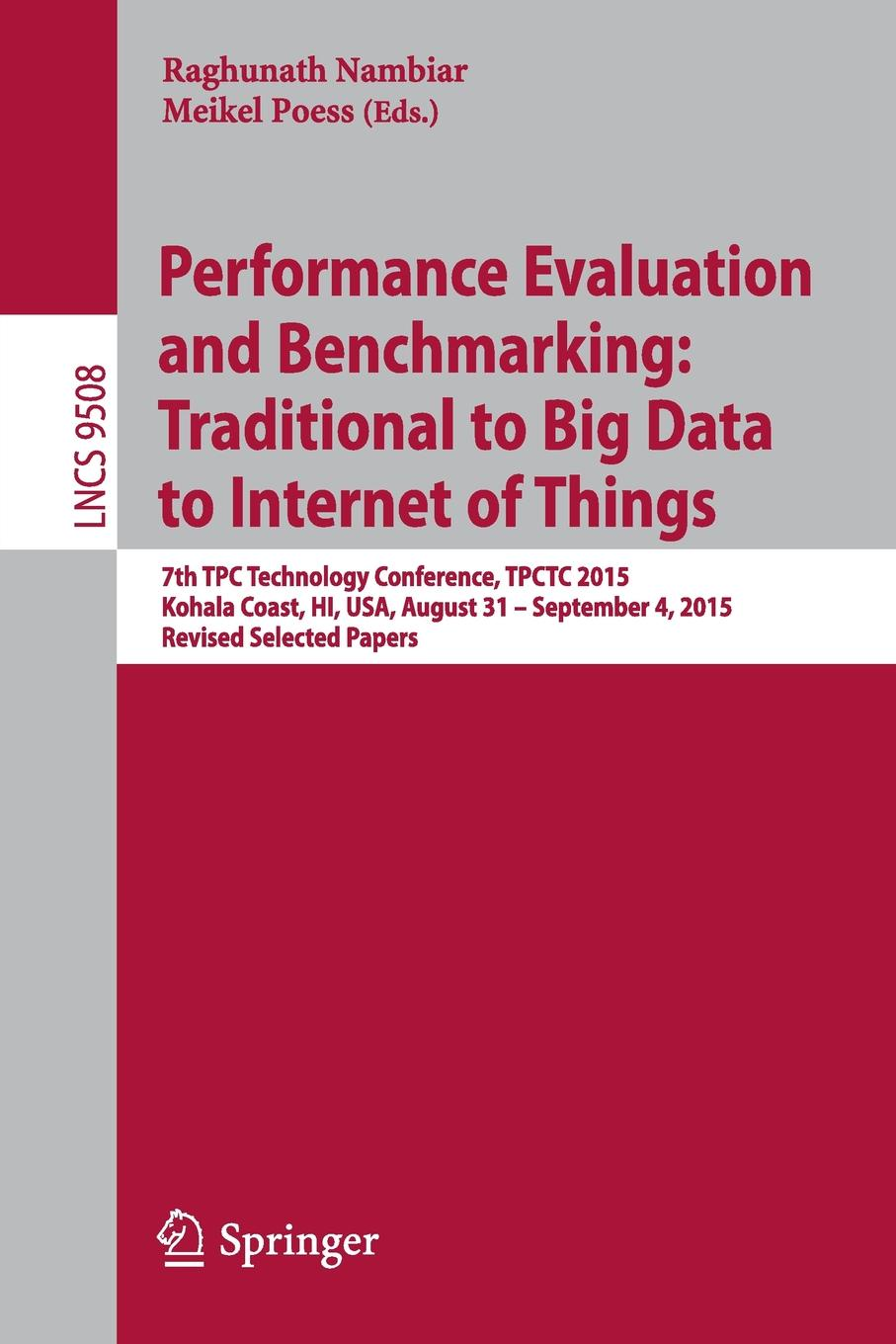 Performance Evaluation and Benchmarking. Traditional to Big Data to Internet of Things : 7th TPC Technology Conference, TPCTC 2015, Kohala Coast, HI, USA, August 31 - September 4, 2015. Revised Selected Papers hwaiyu geng internet of things and data analytics handbook