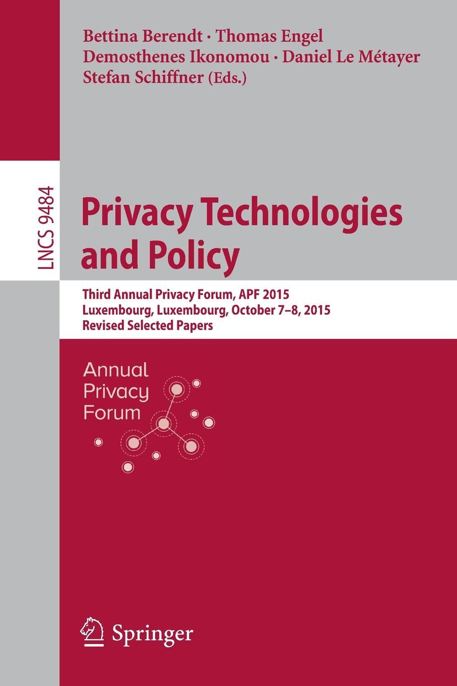 Privacy Technologies and Policy. Third Annual Privacy Forum, APF 2015, Luxembourg, Luxembourg, October 7-8, 2015, Revised Selected Papers cyber security and privacy third cyber security and privacy eu forum csp forum 2014 athens greece may 21 22 2014 revised selected papers
