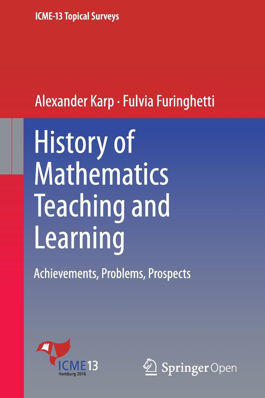 Alexander Karp, Fulvia Furinghetti History of Mathematics Teaching and Learning. Achievements, Problems, Prospects mike maxwell future focused history teaching restoring the power of historical learning