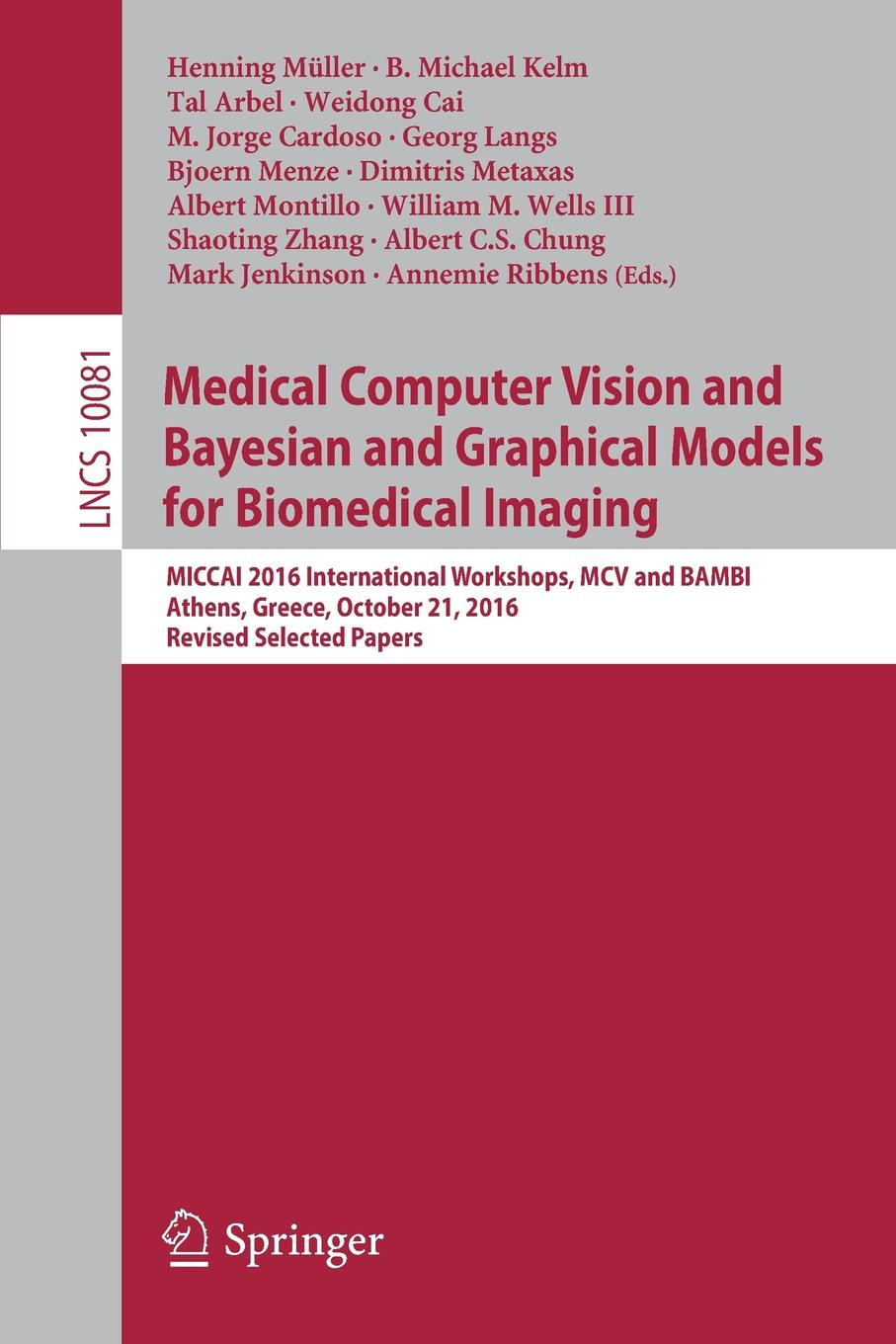 Medical Computer Vision and Bayesian and Graphical Models for Biomedical Imaging. MICCAI 2016 International Workshops, MCV and BAMBI, Athens, Greece, October 21, 2016, Revised Selected Papers mcv медицина