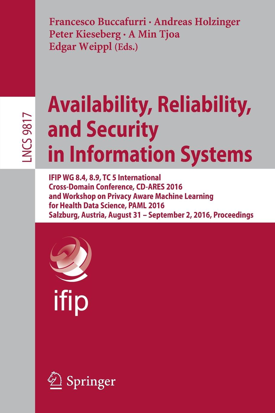 Availability, Reliability, and Security in Information Systems. IFIP WG 8.4, 8.9, TC 5 International Cross-Domain Conference, CD-ARES 2016, and Workshop on Privacy Aware Machine Learning for Health Data Science, PAML 2016, Salzburg, Au... reliability and availability engineering