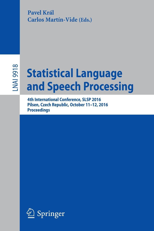 Statistical Language and Speech Processing. 4th International Conference, SLSP 2016, Pilsen, Czech Republic, October 11-12, 2016, Proceedings