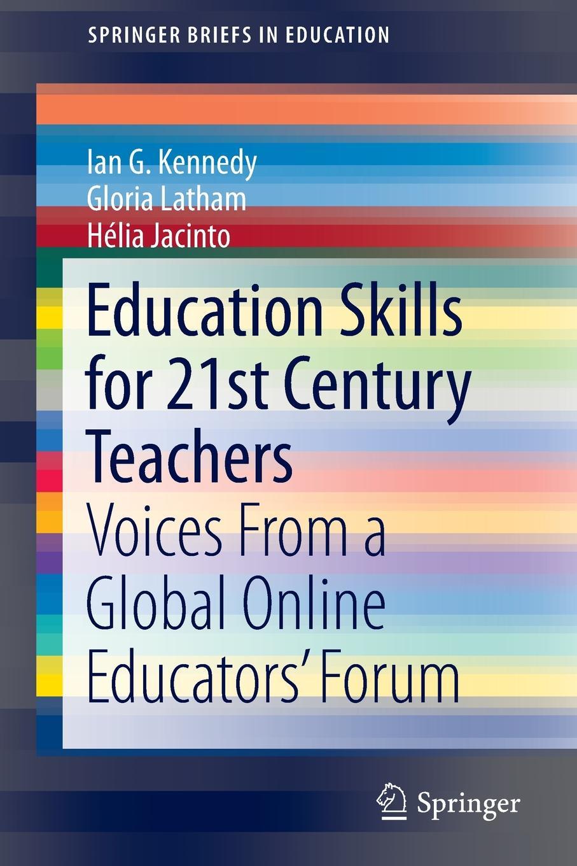 Ian Geoffrey Kennedy, Gloria Latham, Hélia Jacinto Education Skills for 21st Century Teachers. Voices From a Global Online Educators' Forum synergy global forum