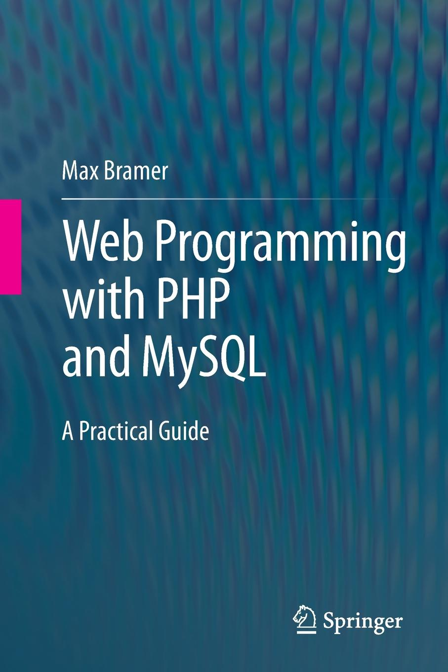 дамашке г php и mysql Max Bramer Web Programming with PHP and MySQL. A Practical Guide