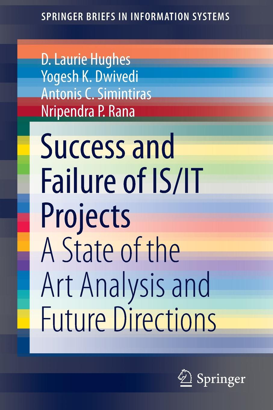 цена D. Laurie Hughes, Yogesh K. Dwivedi, Antonis C. Simintiras Success and Failure of IS/IT Projects. A State of the Art Analysis and Future Directions онлайн в 2017 году