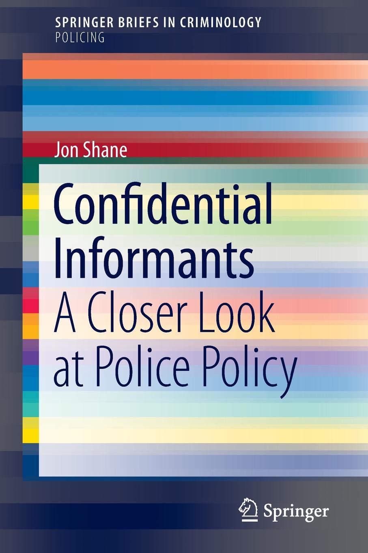 Jon Shane Confidential Informants. A Closer Look at Police Policy jon shane confidential informants a closer look at police policy