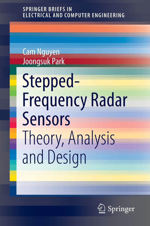 Cam Nguyen, Joongsuk Park Stepped-Frequency Radar Sensors. Theory, Analysis and Design