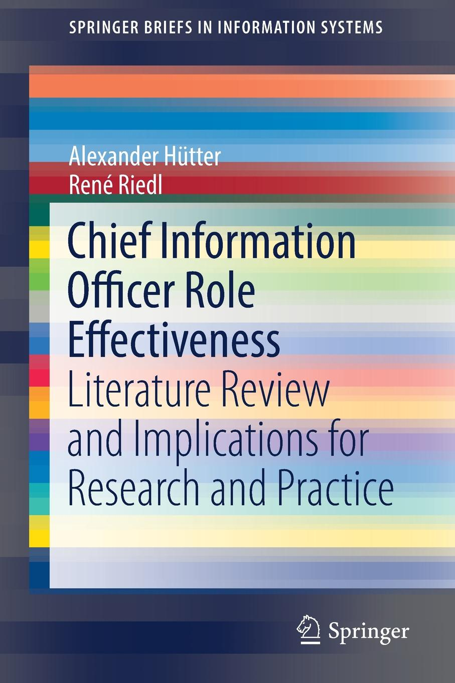 Alexander Hütter, René Riedl Chief Information Officer Role Effectiveness. Literature Review and Implications for Research and Practice dean lane the chief information officer s body of knowledge people process and technology