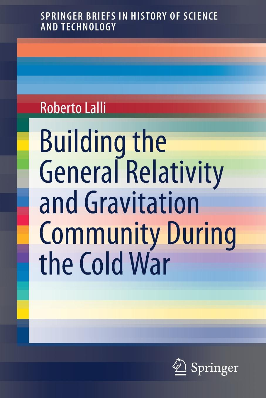 Roberto Lalli Building the General Relativity and Gravitation Community During the Cold War exterminism and cold war
