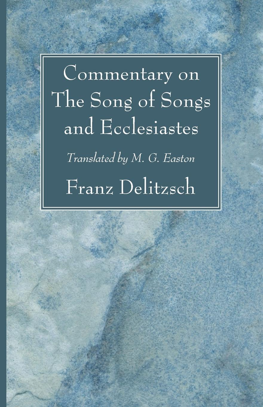 Franz Delitzsch, M. G. Easton Commentary on The Song of Songs and Ecclesiastes arthur eedle song of songs