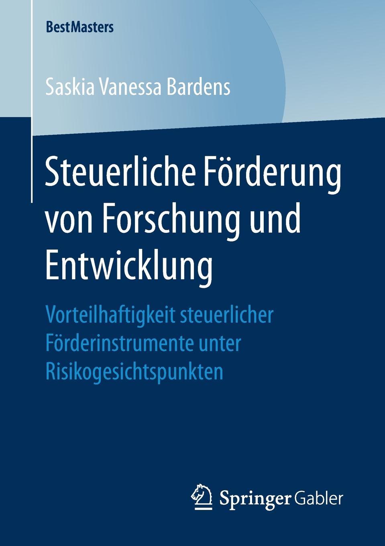 Saskia Vanessa Bardens Steuerliche Forderung von Forschung und Entwicklung. Vorteilhaftigkeit steuerlicher Forderinstrumente unter Risikogesichtspunkten andrea schlenzig die steuerliche behandlung von mitarbeiterbeteiligungen unter berucksichtigung der staatlichen forderung durch das vermogensbeteiligungsgesetz