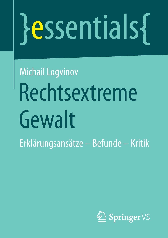 Michail Logvinov Rechtsextreme Gewalt. Erklarungsansatze - Befunde - Kritik michail roscin spomienka na annu