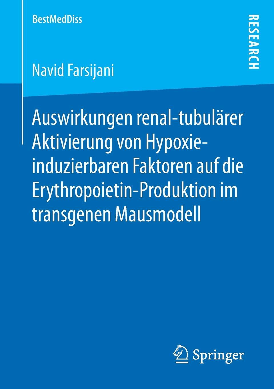 Navid Farsijani Auswirkungen renal-tubularer Aktivierung von Hypoxie-induzierbaren Faktoren auf die Erythropoietin-Produktion im transgenen Mausmodell
