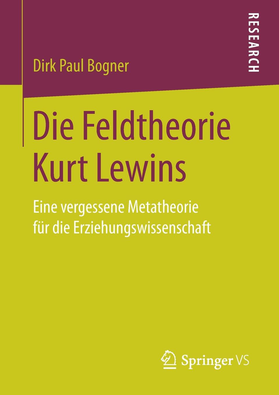 Dirk Paul Bogner Die Feldtheorie Kurt Lewins. Eine vergessene Metatheorie fur die Erziehungswissenschaft dirk westphal die gestorten