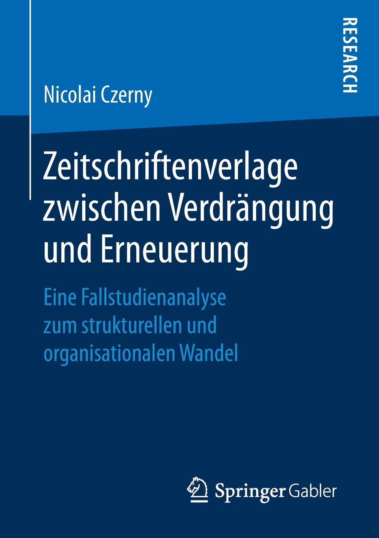 Nicolai Czerny Zeitschriftenverlage zwischen Verdrangung und Erneuerung. Eine Fallstudienanalyse zum strukturellen und organisationalen Wandel gunther stoll reflexion und wandel drei areale eine nachhaltige gebietsentwicklung