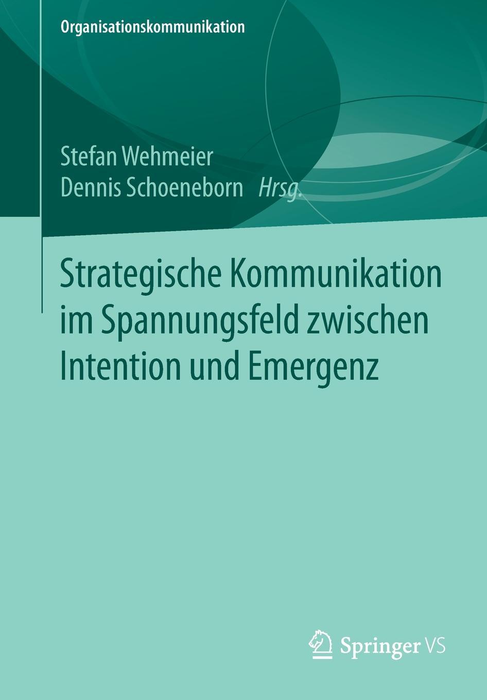 Strategische Kommunikation im Spannungsfeld zwischen Intention und Emergenz цена и фото