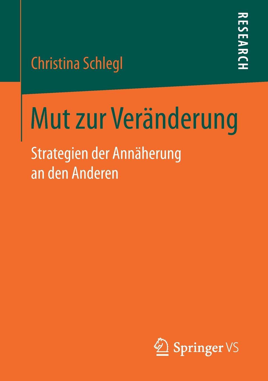 Christina Schlegl Mut zur Veranderung. Strategien der Annaherung an den Anderen