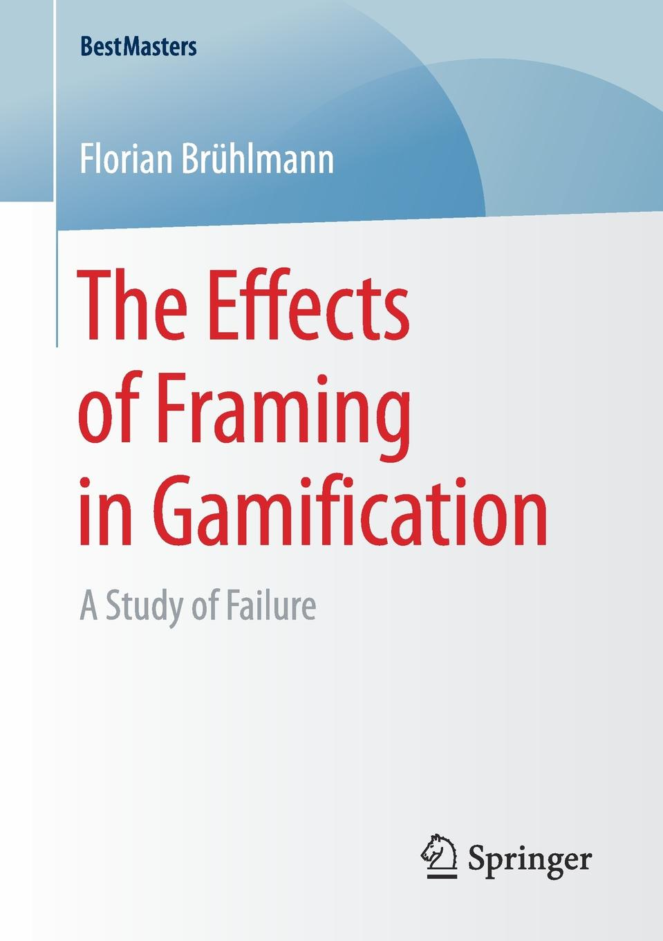 Florian Brühlmann The Effects of Framing in Gamification. A Study of Failure