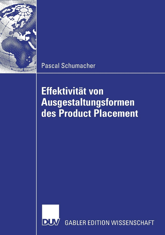 Pascal Schumacher Effektivitat von Ausgestaltungsformenen des Product Placement danielle sprengnagel geschickt platziert product placement als werbeform