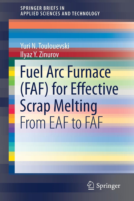цена Yuri N. Toulouevski, Ilyaz Y. Zinurov Fuel Arc Furnace (FAF) for Effective Scrap Melting. From EAF to FAF онлайн в 2017 году