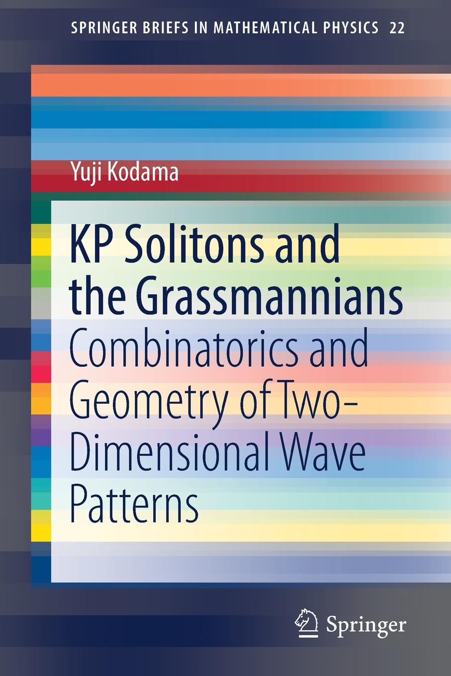 Yuji Kodama KP Solitons and the Grassmannians. Combinatorics and Geometry of Two-Dimensional Wave Patterns gaetano assanto nematicons spatial optical solitons in nematic liquid crystals