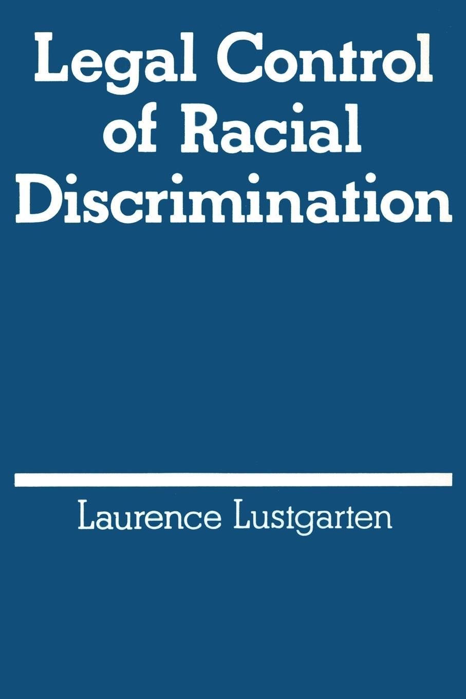 Laurence Lustgarten Legal Control of Racial Discrimination