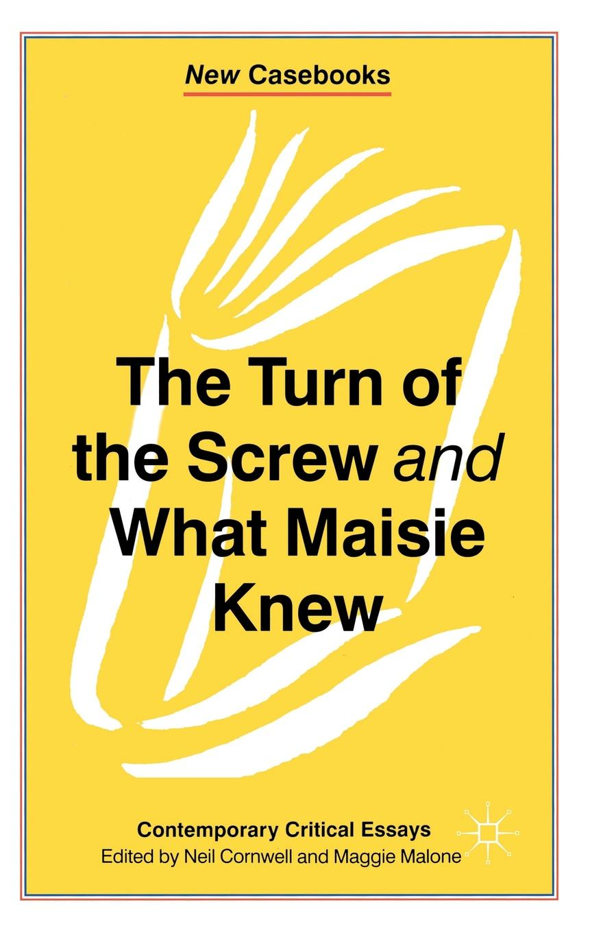 Neil Cornwell The Turn of the Screw and What Maisie Knew. Contemporary Critical Essays felix j palma the map of time and the turn of the screw