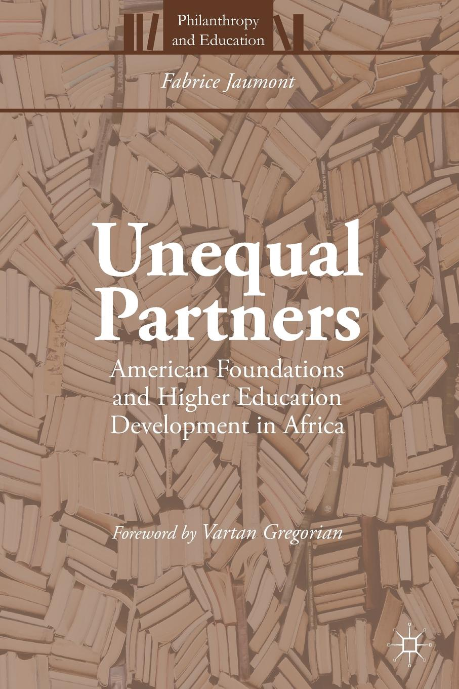 Fabrice Jaumont Unequal Partners. American Foundations and Higher Education Development in Africa career development in higher education