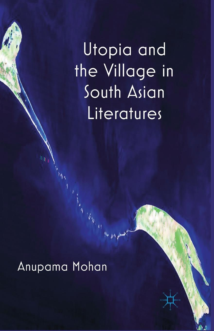 A. Mohan Utopia and the Village in South Asian Literatures