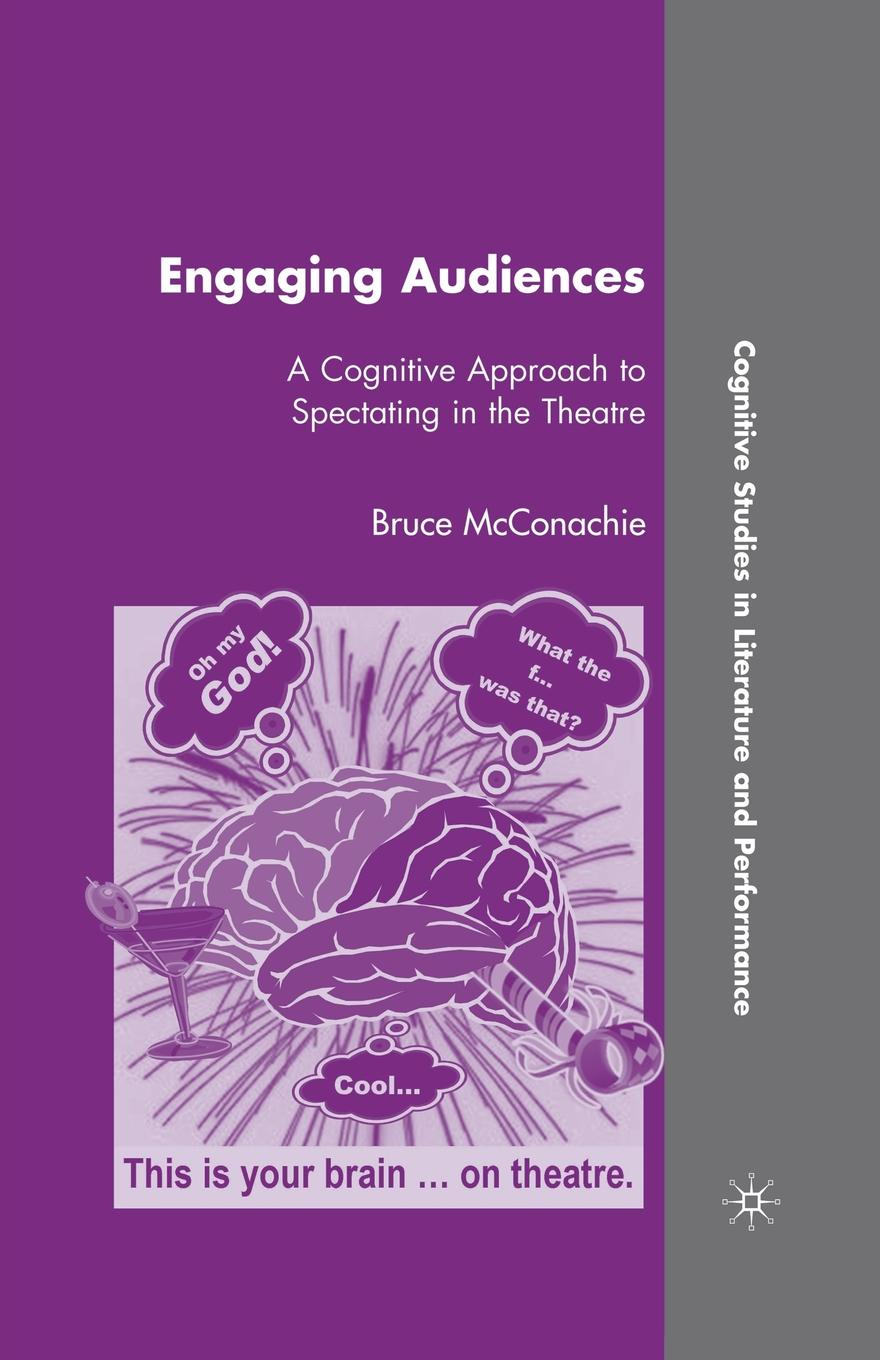 B. McConachie Engaging Audiences. A Cognitive Approach to Spectating in the Theatre