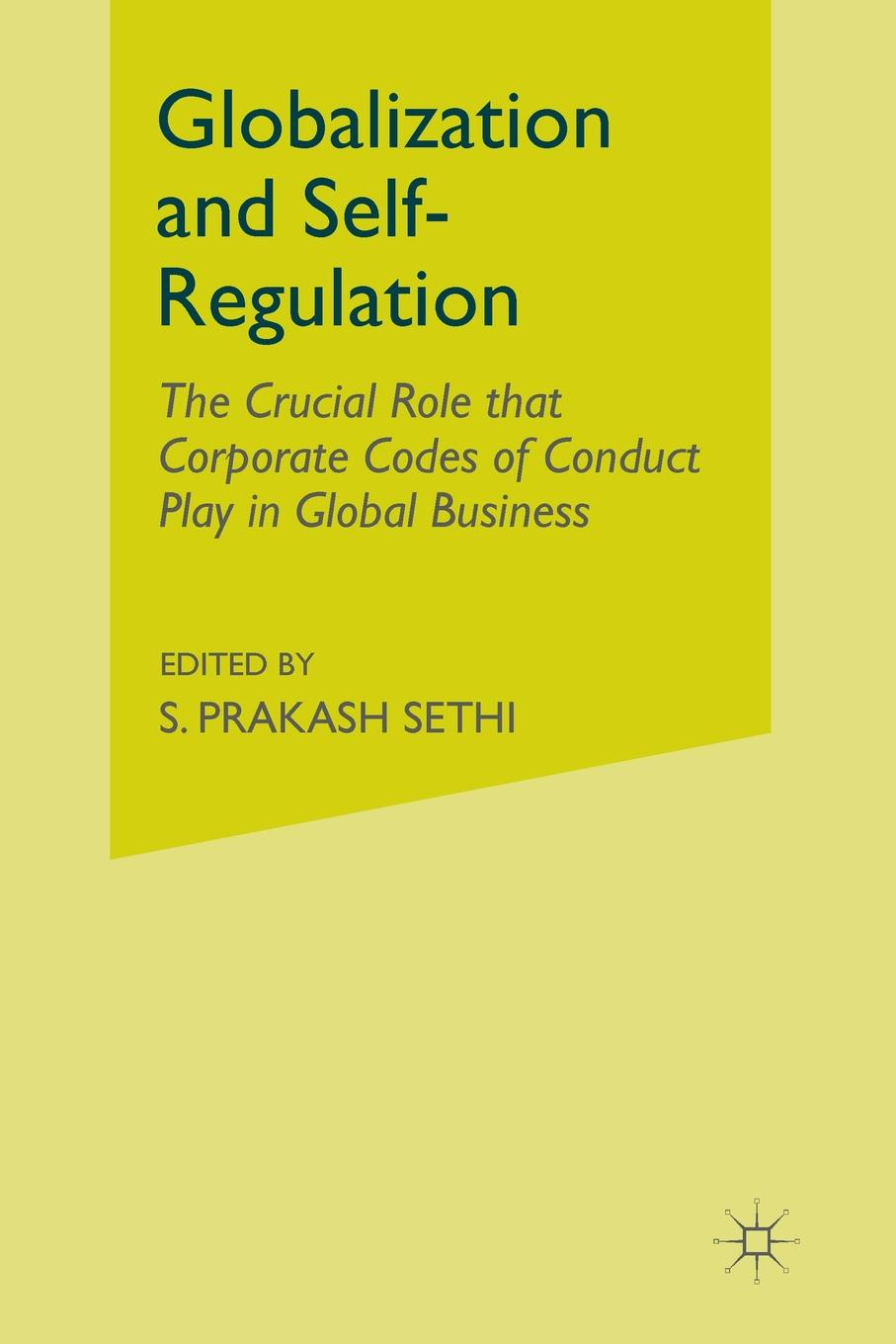 где купить S. Sethi Globalization and Self-Regulation. The Crucial Role That Corporate Codes of Conduct Play in Global Business недорого с доставкой