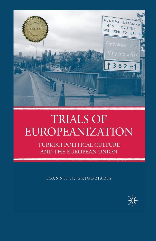 цены на I. Grigoriadis Trials of Europeanization. Turkish Political Culture and the European Union  в интернет-магазинах