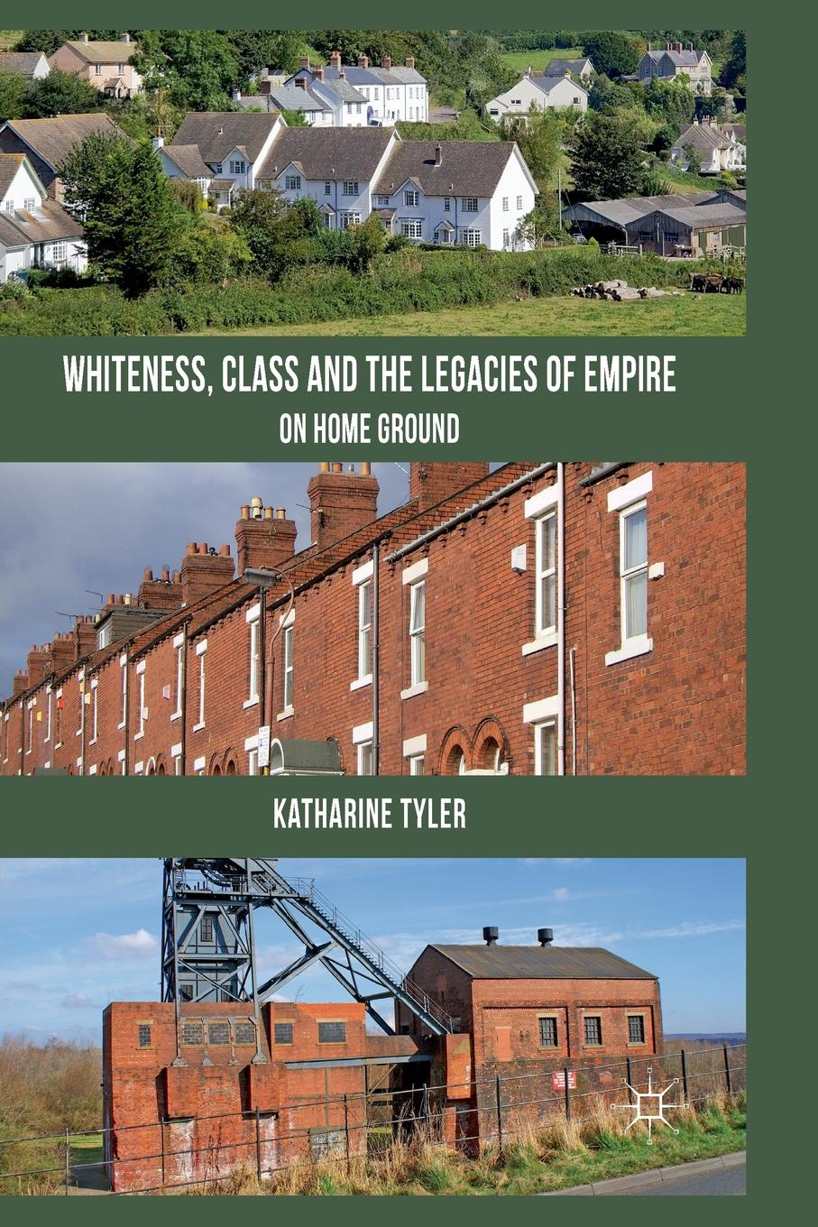 K. Tyler Whiteness, Class and the Legacies of Empire. On Home Ground shakespeare and emotions inheritances enactments legacies
