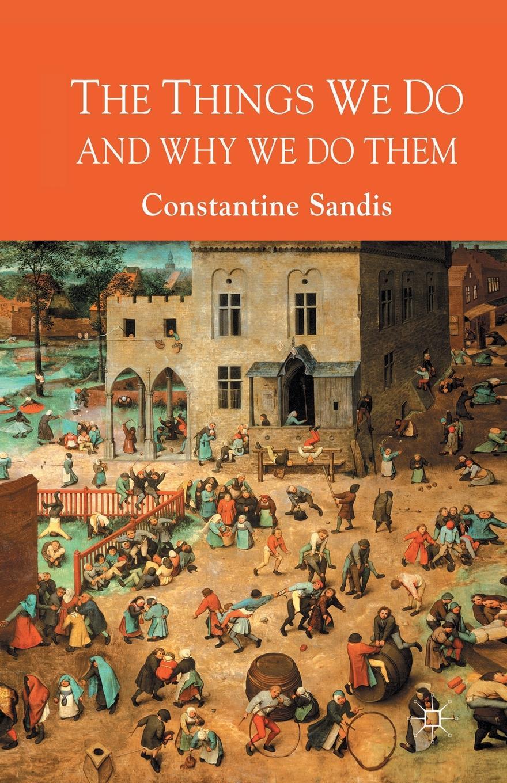 лучшая цена C. Sandis The Things We Do and Why We Do Them
