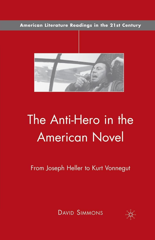 купить D. Simmons The Anti-Hero in the American Novel. From Joseph Heller to Kurt Vonnegut по цене 6689 рублей