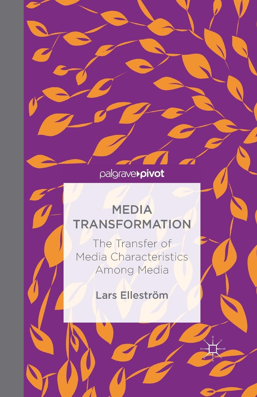 L. Elleström Media Transformation. The Transfer of Media Characteristics among Media media promotion