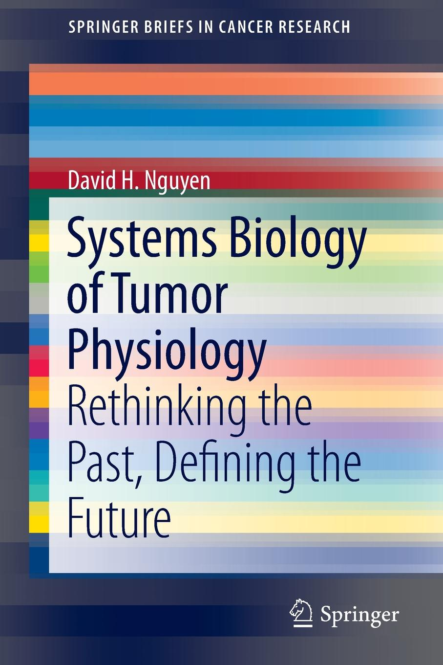 Фото - David H. Nguyen Systems Biology of Tumor Physiology. Rethinking the Past, Defining the Future w t howard studies in the biology of tumor cells 1911