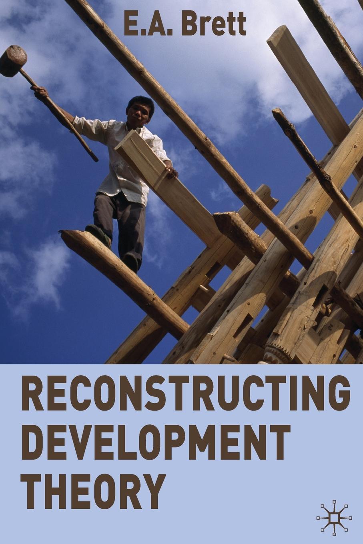 E.A. Brett Reconstructing Development Theory. International Inequality, Institutional Reform and Social Emancipation reconstructing fertility