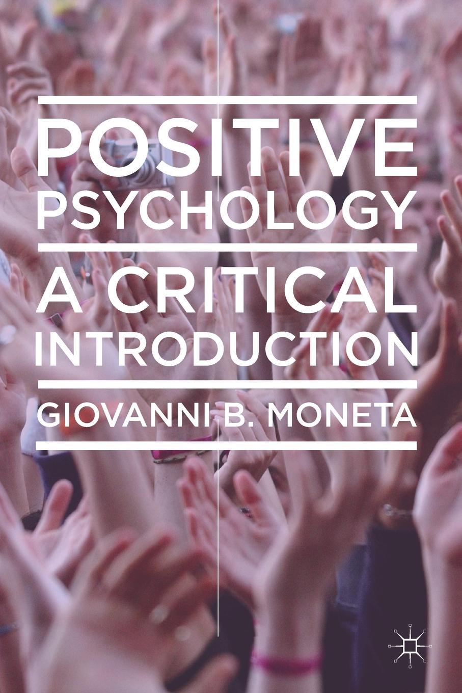 Giovanni Moneta Positive Psychology. A Critical Introduction lee artz global entertainment media a critical introduction