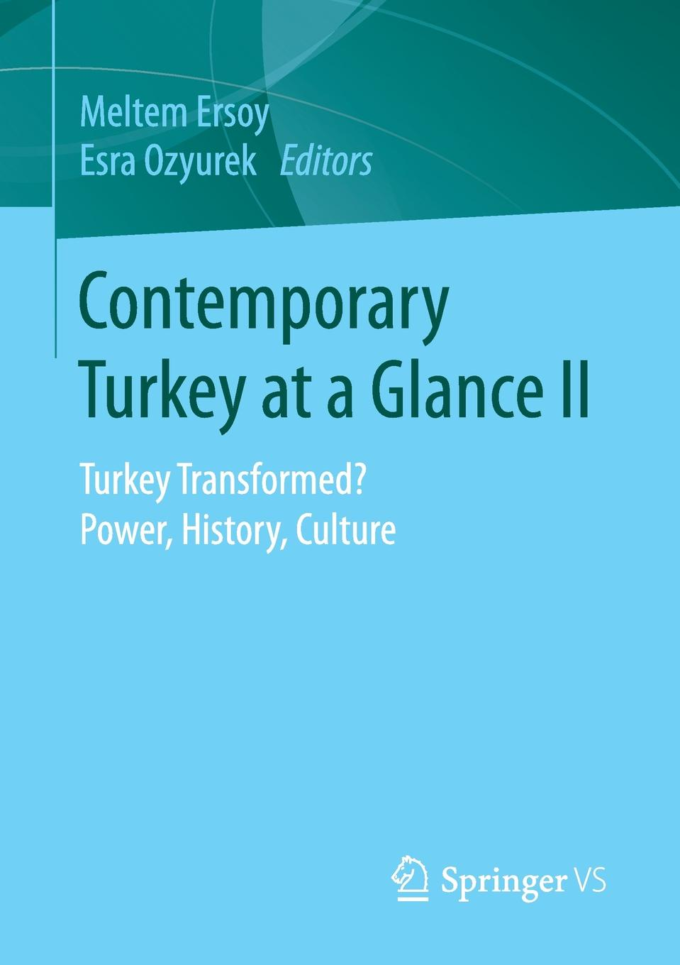 Contemporary Turkey at a Glance II. Turkey Transformed? Power, History, Culture