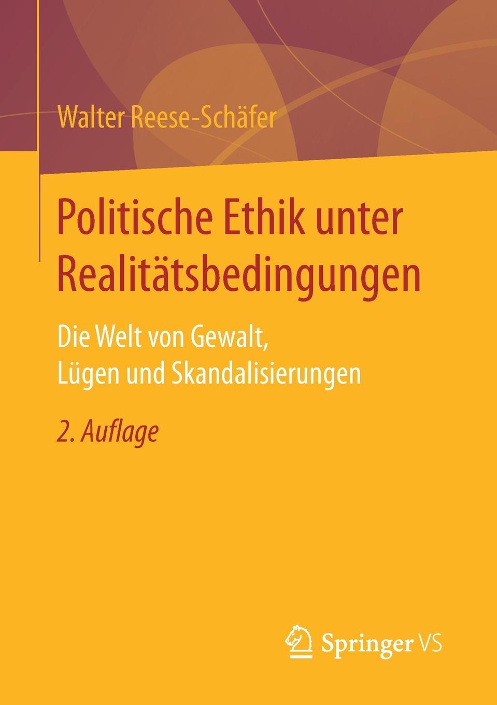 Walter Reese-Schäfer Politische Ethik unter Realitatsbedingungen. Die Welt von Gewalt, Lugen und Skandalisierungen gumpenberger monika gewalt von schuler innen