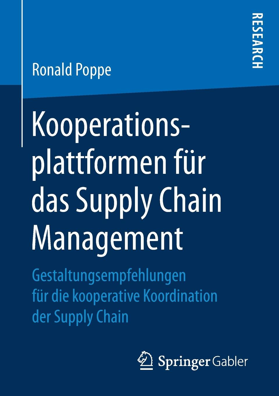Ronald Poppe Kooperationsplattformen fur das Supply Chain Management. Gestaltungsempfehlungen fur die kooperative Koordination der Supply Chain marcel heisig supply networks koordination uberbetrieblicher prozesse mithilfe der simulation