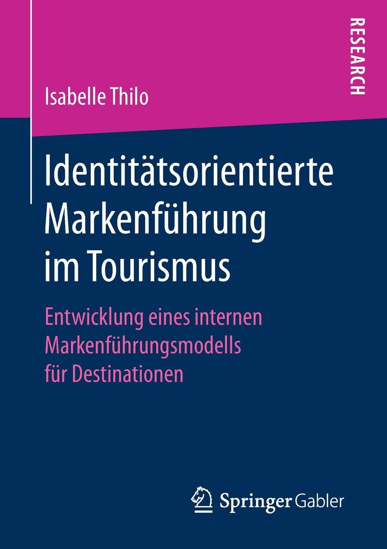 Isabelle Thilo Identitatsorientierte Markenfuhrung im Tourismus. Entwicklung eines internen Markenfuhrungsmodells fur Destinationen dimitar menkov entwicklung eines tutorials fur xquery