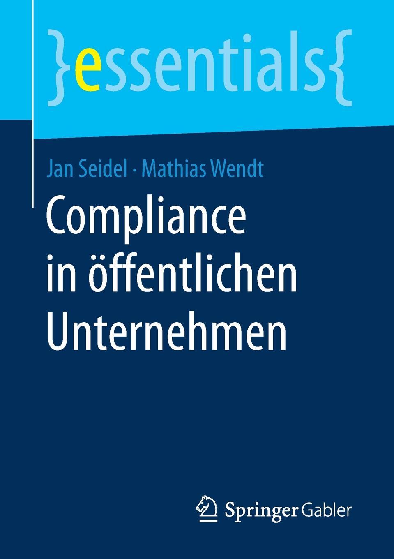 Jan Seidel, Mathias Wendt Compliance in offentlichen Unternehmen