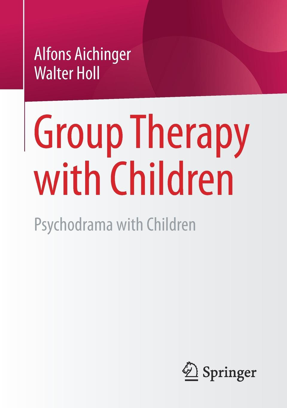 Alfons Aichinger, Walter Holl Group Therapy with Children. Psychodrama Children