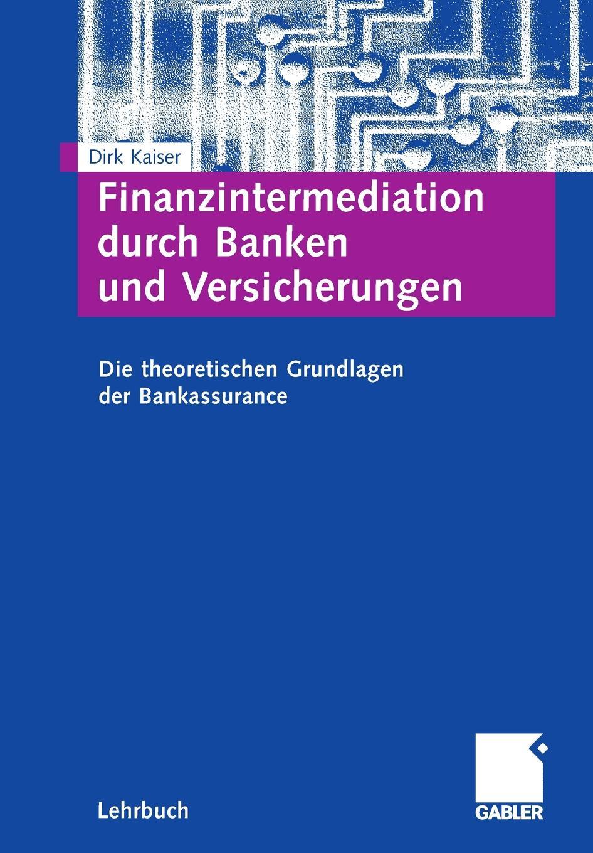 Dirk Kaiser Finanzintermediation durch Banken und Versicherungen. Die theoretischen Grundlagen der Bankassurance dirk westphal die gestorten