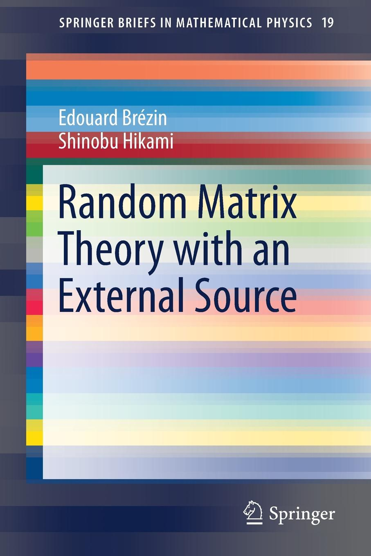 Edouard Brézin, Shinobu Hikami Random Matrix Theory with an External Source цена и фото