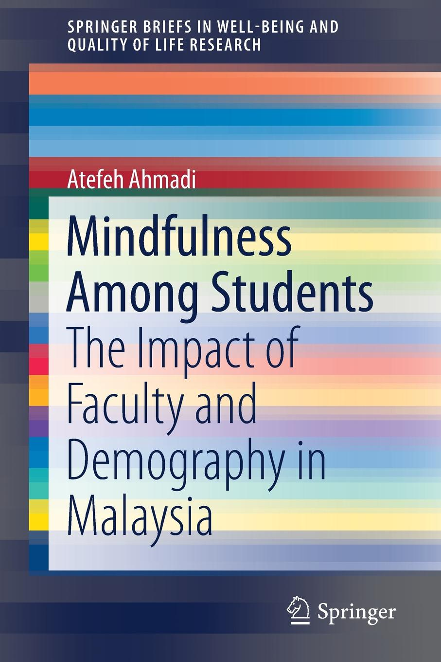 Atefeh Ahmadi Mindfulness Among Students. The Impact of Faculty and Demography in Malaysia psychological adjustment of bangladeshi students at iiu malaysia