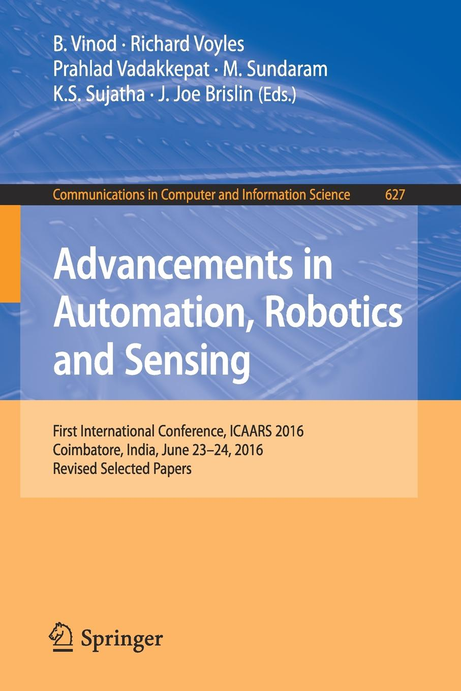 Advancements in Automation, Robotics and Sensing. First International Conference, ICAARS 2016, Coimbatore, India, June 23 - 24, 2016, Revised Selected Papers